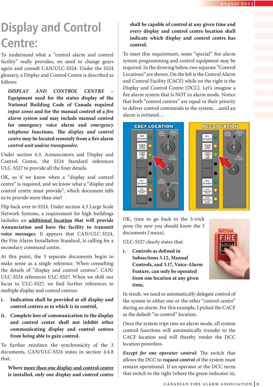 zones and for the manual control of a fire alarm system and may include manual control for emergency voice alarm and emergency telephone functions.