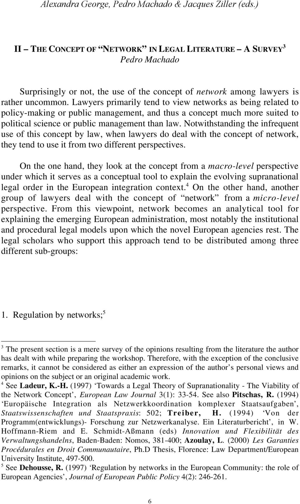 Lawyers primarily tend to view networks as being related to policy-making or public management, and thus a concept much more suited to political science or public management than law.