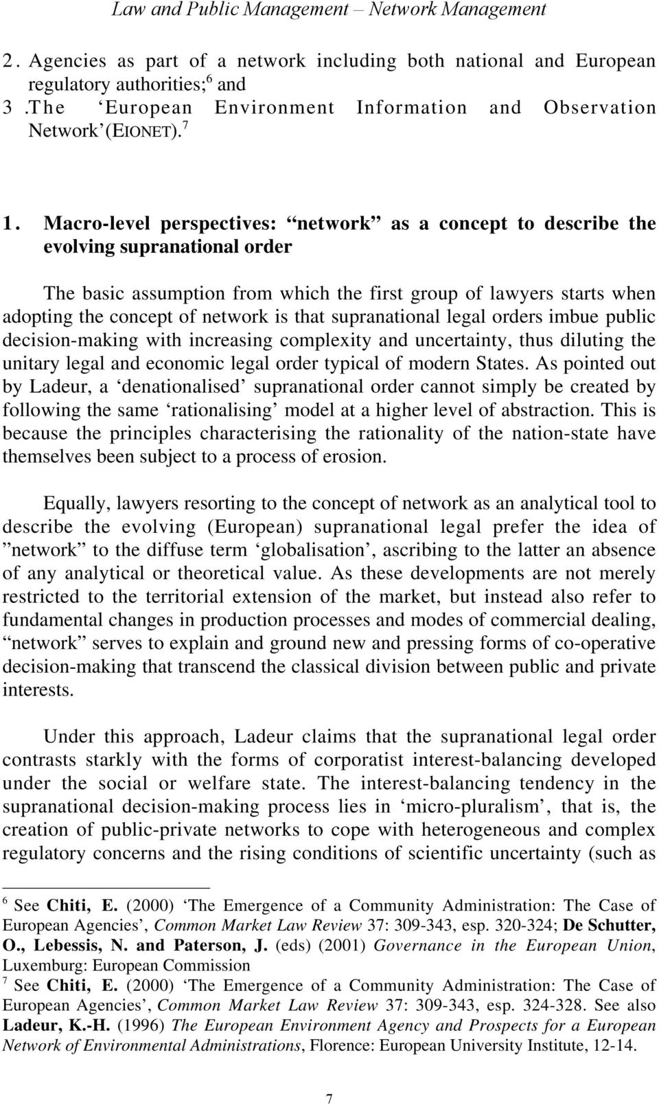 Macro-level perspectives: network as a concept to describe the evolving supranational order The basic assumption from which the first group of lawyers starts when adopting the concept of network is