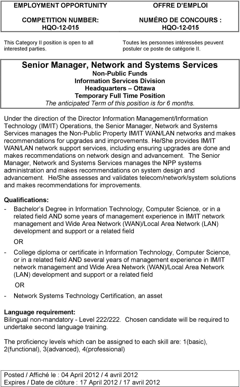 Under the direction of the Director Information Management/Information Technology (IM/IT) Operations, the Senior Manager, Network and Systems Services manages the Non-Public Property IM/IT WAN/LAN
