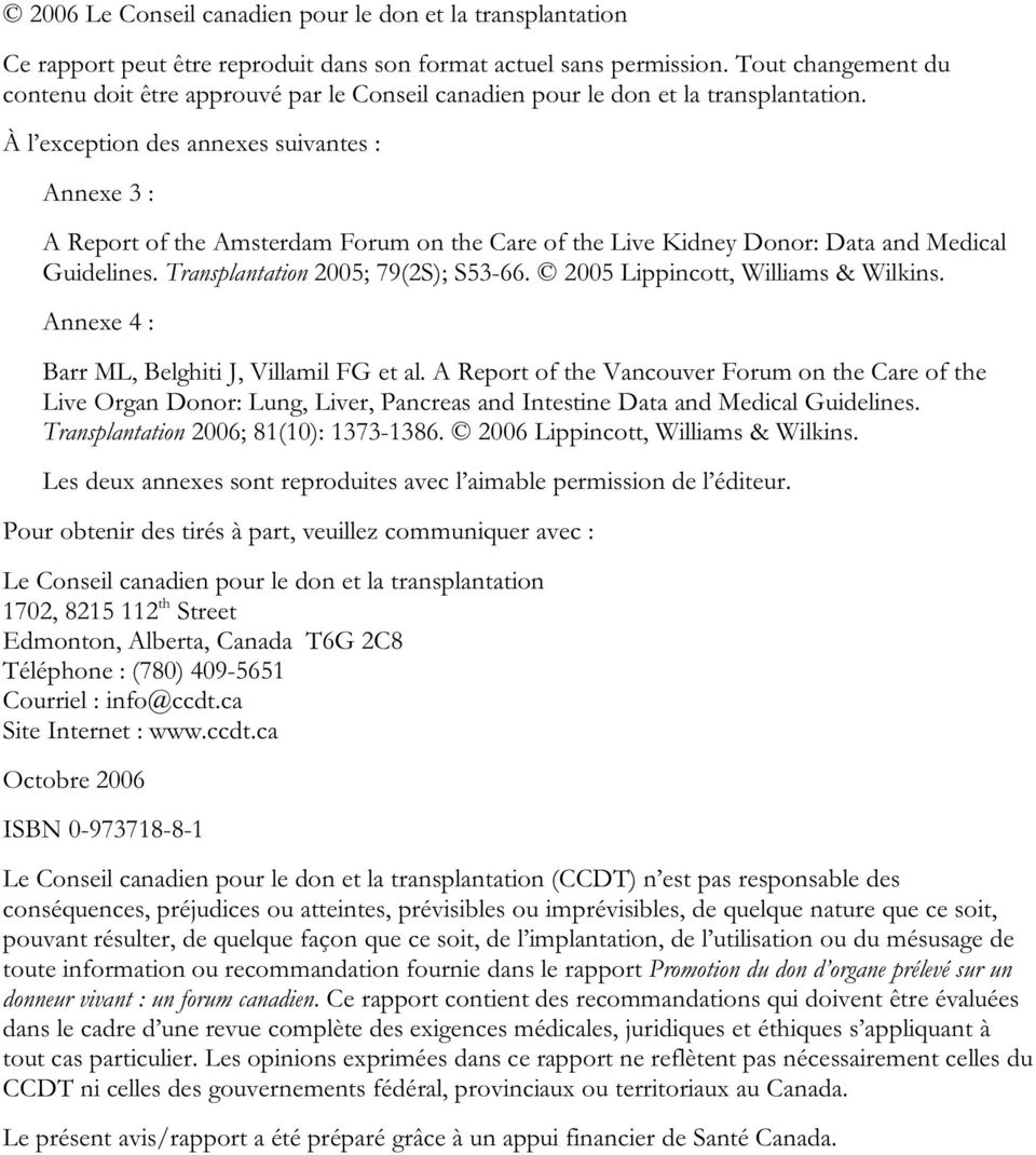À l exception des annexes suivantes : Annexe 3 : A Report of the Amsterdam Forum on the Care of the Live Kidney Donor: Data and Medical Guidelines. Transplantation 2005; 79(2S); S53-66.