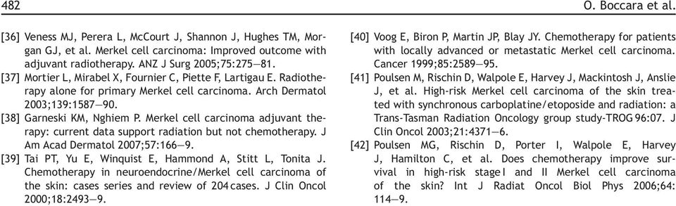 Merkel cell carcinoma adjuvant therapy: current data support radiation but not chemotherapy. J Am Acad Dermatol 2007;57:166 9. [39] Tai PT, Yu E, Winquist E, Hammond A, Stitt L, Tonita J.