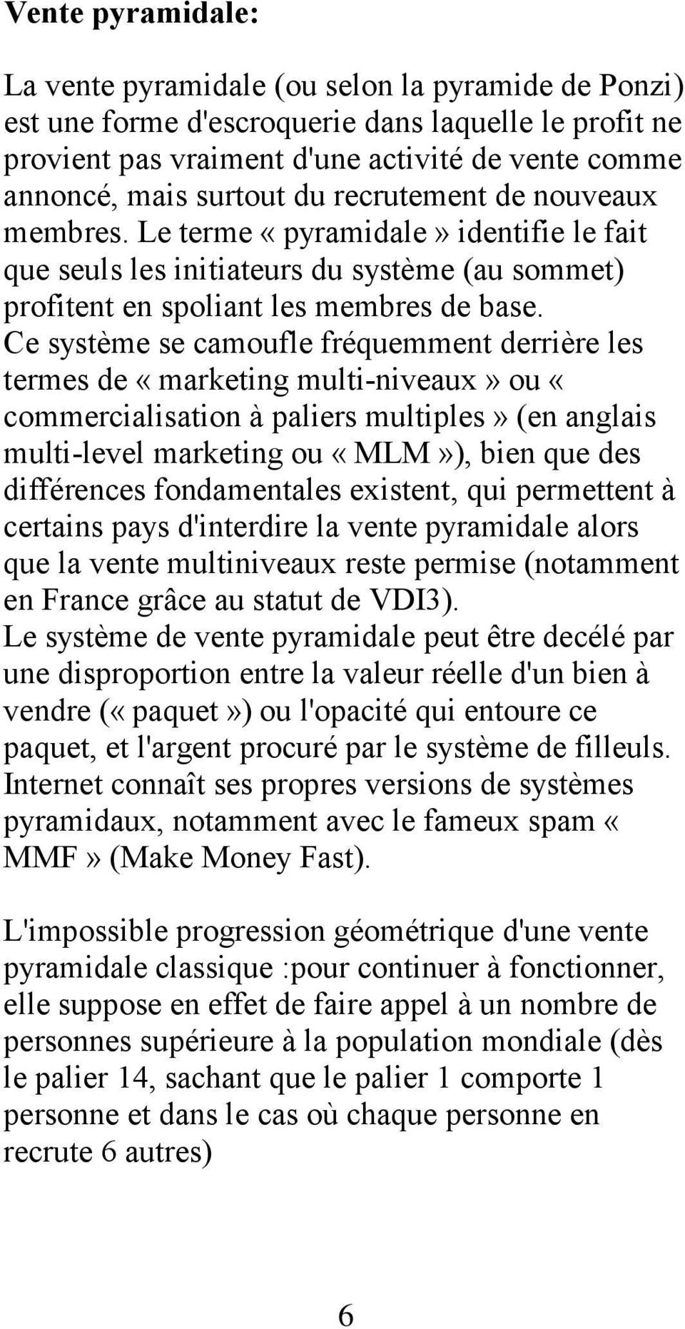 Ce système se camoufle fréquemment derrière les termes de «marketing multi-niveaux» ou «commercialisation à paliers multiples» (en anglais multi-level marketing ou «MLM»), bien que des différences