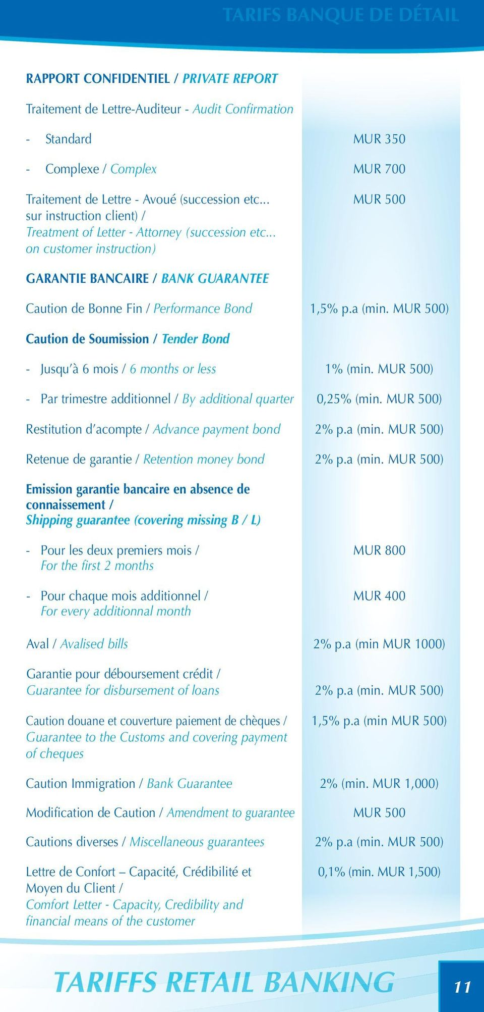 a (min. MUR 500) Caution de Soumission / Tender Bond - Jusqu à 6 mois / 6 months or less 1% (min. MUR 500) - Par trimestre additionnel / By additional quarter 0,25% (min.