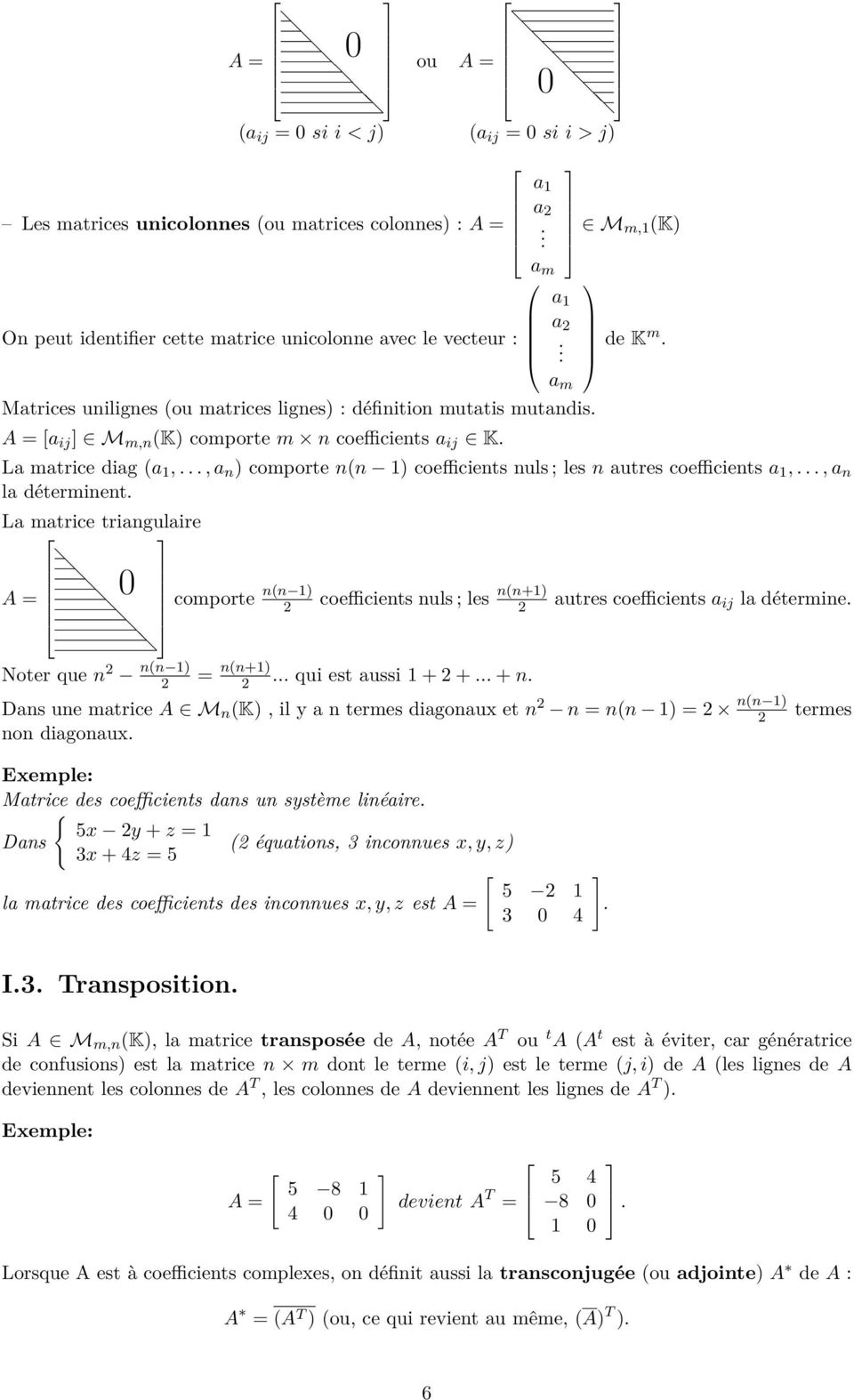 ; les n autres coefficients a 1,, a n la déterminent La matrice triangulaire A = 0 comporte n(n 1) 2 coefficients nuls ; les n(n+1) 2 autres coefficients a ij la détermine Noter que n 2 n(n 1) 2 =