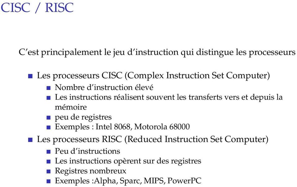 la mémoire peu de registres Exemples : Intel 8068, Motorola 68000 Les processeurs RISC (Reduced Instruction Set