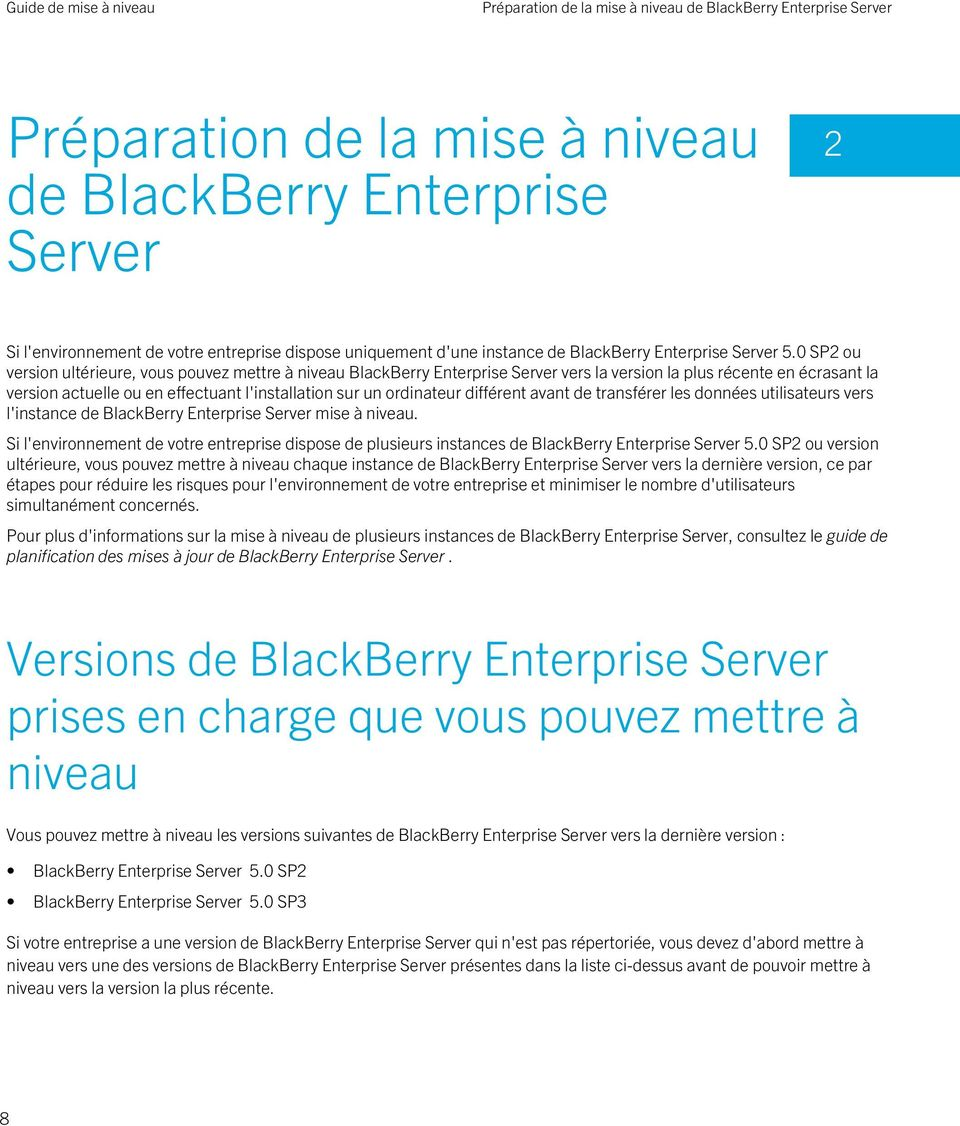 0 SP2 ou version ultérieure, vous pouvez mettre à niveau BlackBerry Enterprise Server vers la version la plus récente en écrasant la version actuelle ou en effectuant l'installation sur un ordinateur