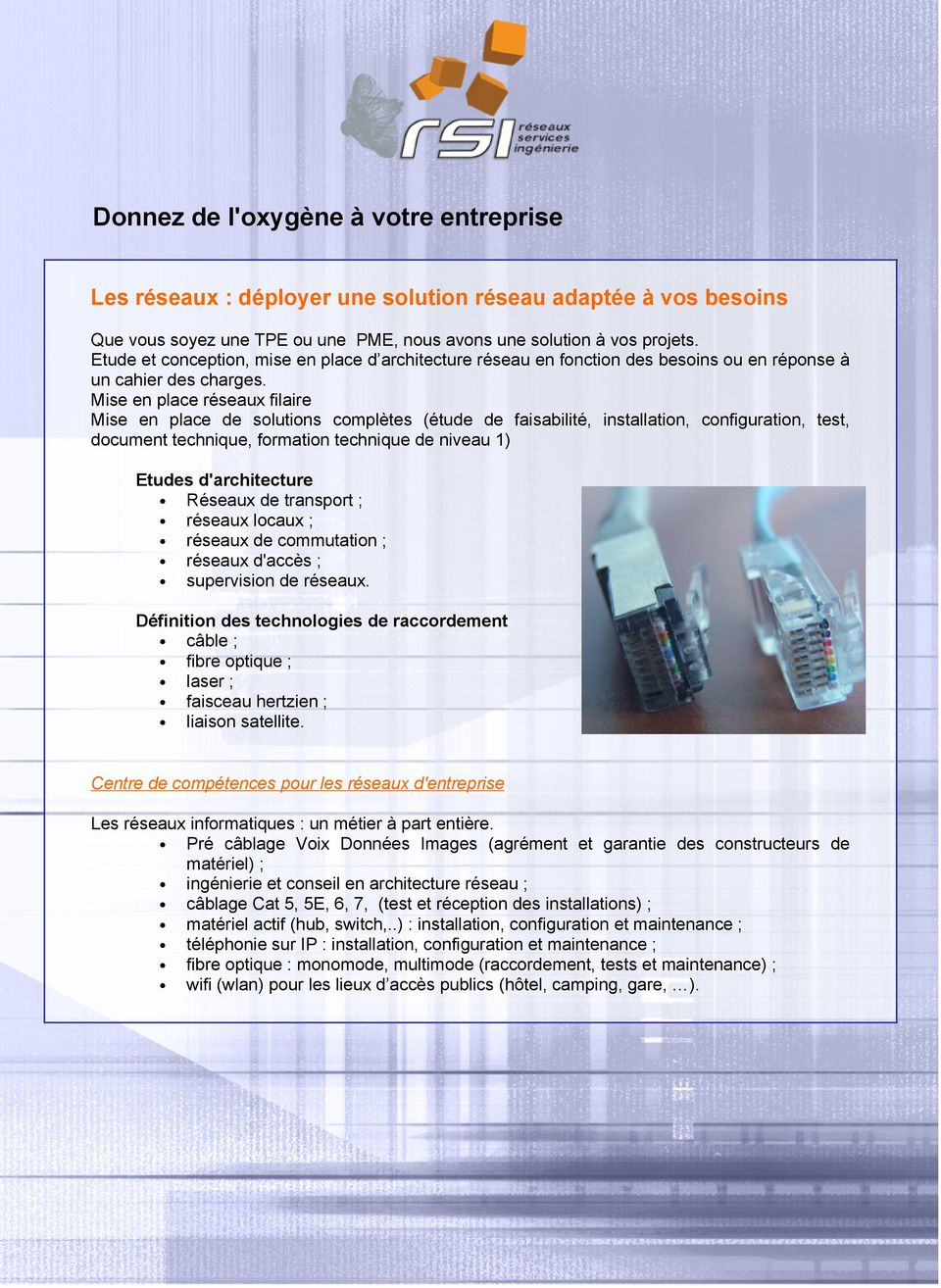 Mise en place réseaux filaire Mise en place de solutions complètes (étude de faisabilité, installation, configuration, test, document technique, formation technique de niveau 1) Etudes d'architecture