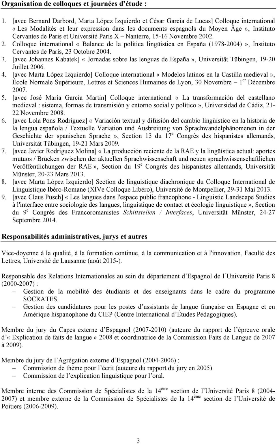 Paris et Université Paris X Nanterre, 15-16 Novembre 2002. 2. Colloque international «Balance de la política lingüística en España (1978-2004)», Instituto Cervantes de París, 23 Octobre 2004. 3.