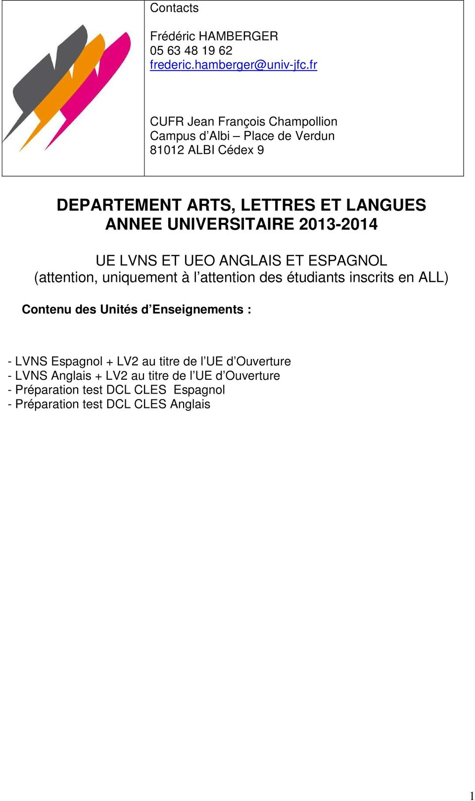 UNIVERSITAIRE 2013-2014 UE LVNS ET UEO ANGLAIS ET ESPAGNOL (attention, uniquement à l attention des étudiants inscrits en ALL)