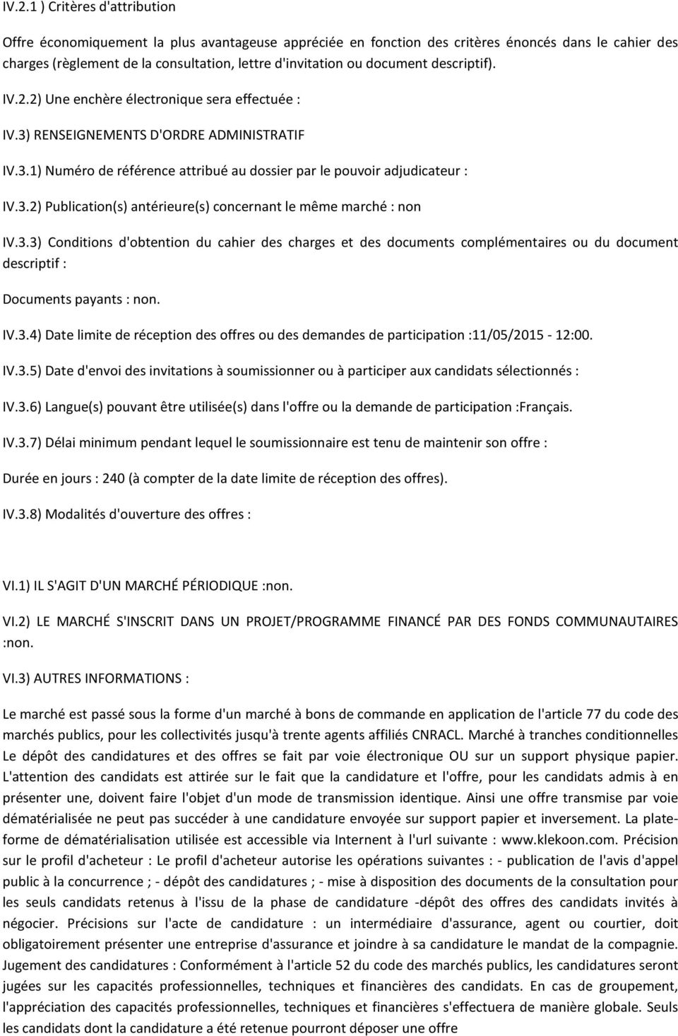 3.3) Conditions d'obtention du cahier des charges et des documents complémentaires ou du document descriptif : Documents payants : non. IV.3.4) Date limite de réception des offres ou des demandes de participation :11/05/2015-12:00.