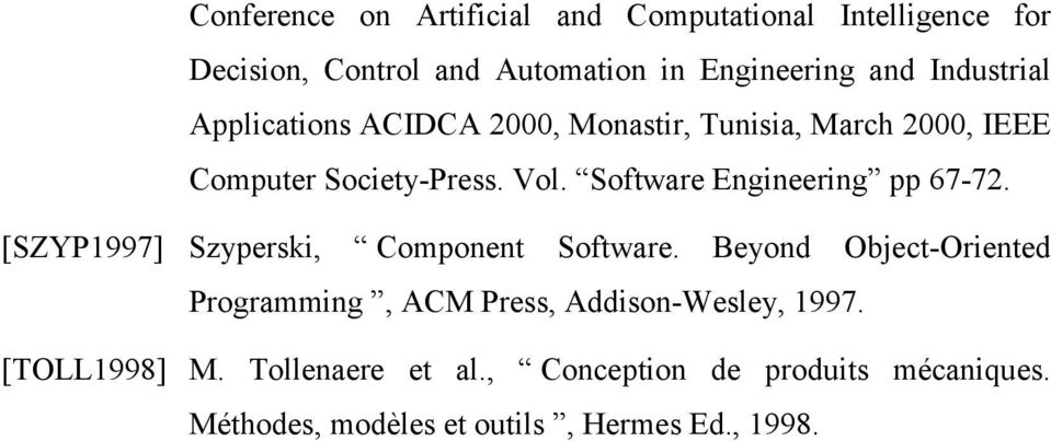 Software Engineering pp 67-72. [SZYP1997] Szyperski, Component Software.