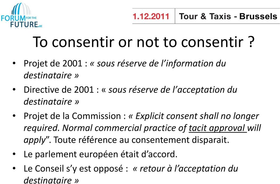 acceptation du destinataire» Projet de la Commission : «Explicit consent shall no longer required.