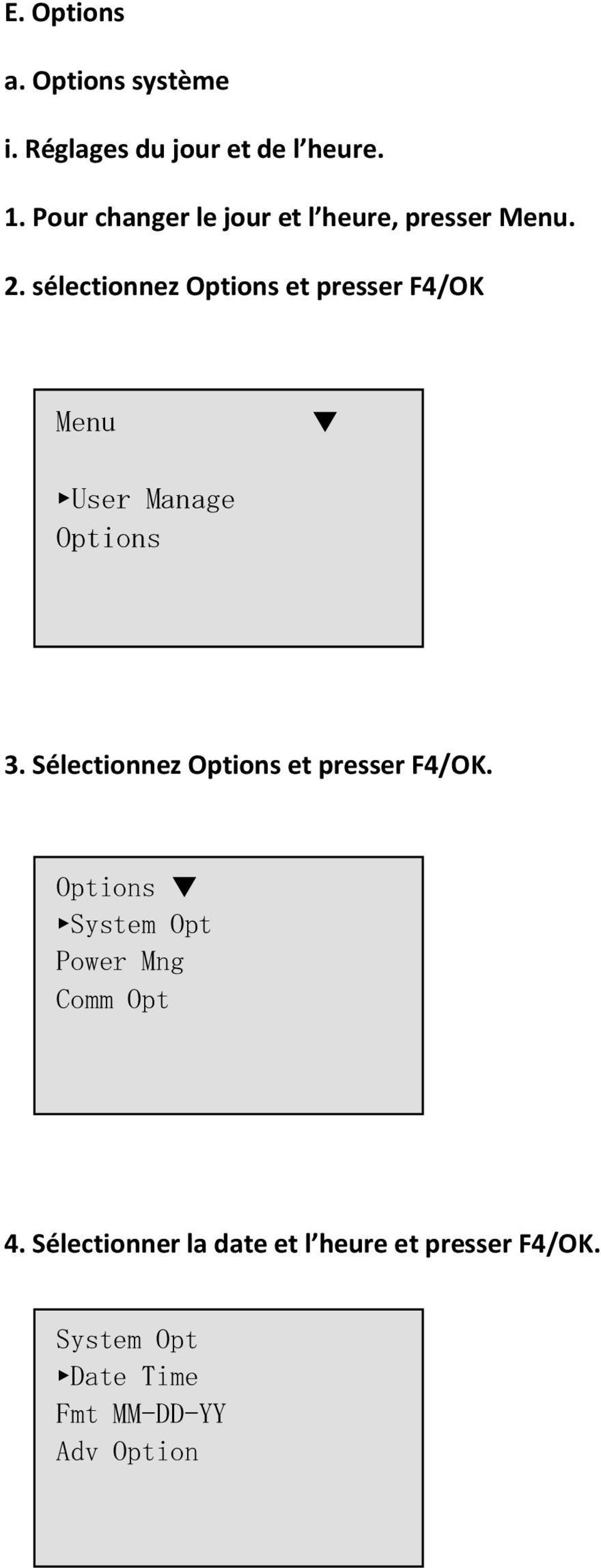 sélectionnez Options et presser F4/ Menu User Manage Options 3.