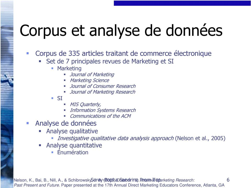 qualitative Investigative qualitative data analysis approach (Nelson et al., 2005) Analyse quantitative Énumération Serey-Bopha Sandrine Prom Tep 6 Nelson, K., Bai, B.