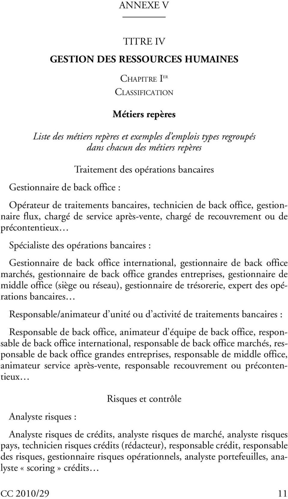 recouvrement ou de précontentieux Spécialiste des opérations bancaires : Gestionnaire de back office international, gestionnaire de back office marchés, gestionnaire de back office grandes