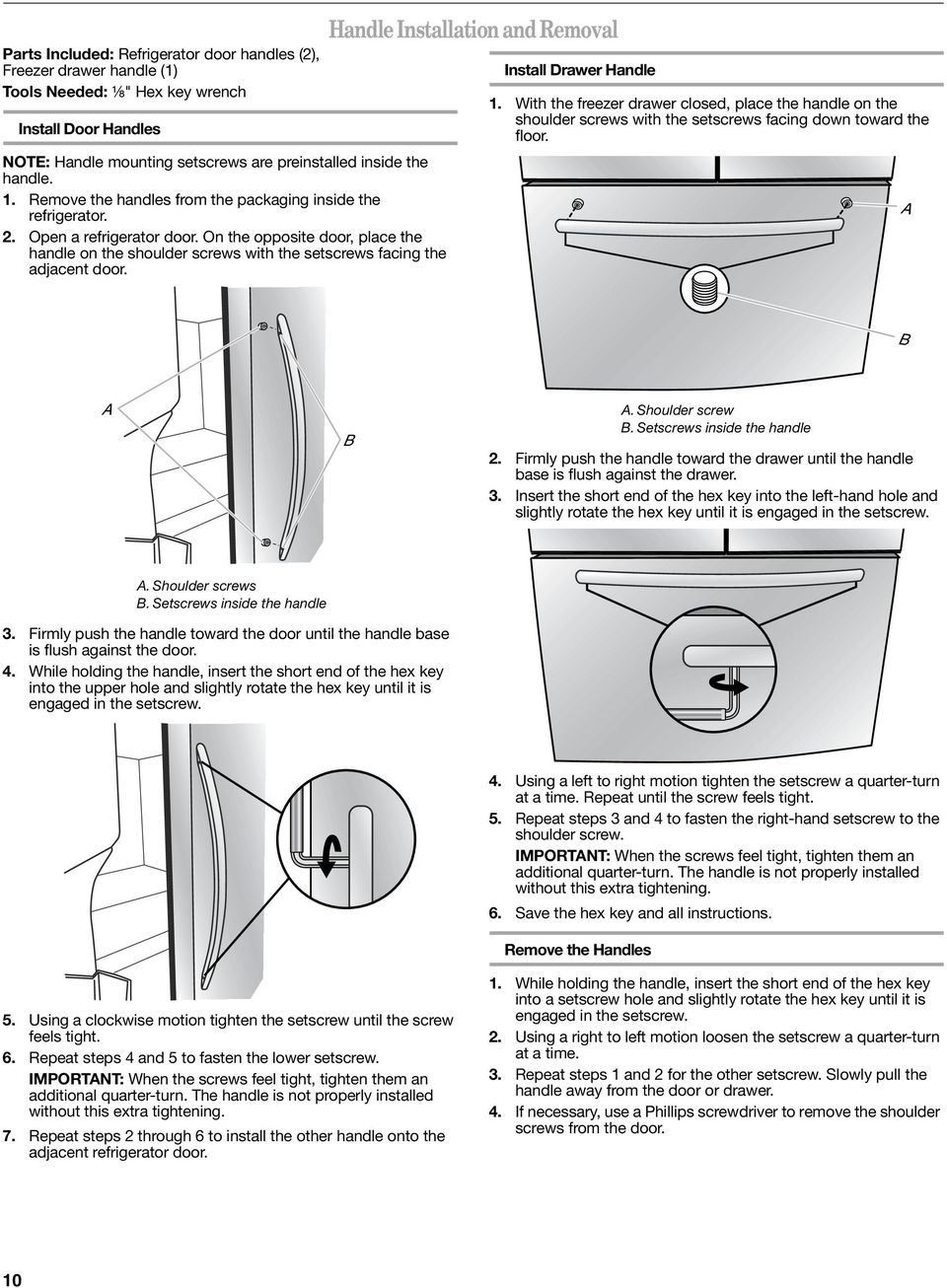 Handle Installation and Removal Install Drawer Handle 1. With the freezer drawer closed, place the handle on the shoulder screws with the setscrews facing down toward the floor. B B. Shoulder screw B.