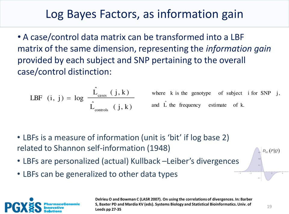 i for SNP j, LBFs is a measure of information (unit is bit if log base 2) related to Shannon self-information (1948) LBFs are personalized (actual) Kullback Leiber s divergences LBFs can be