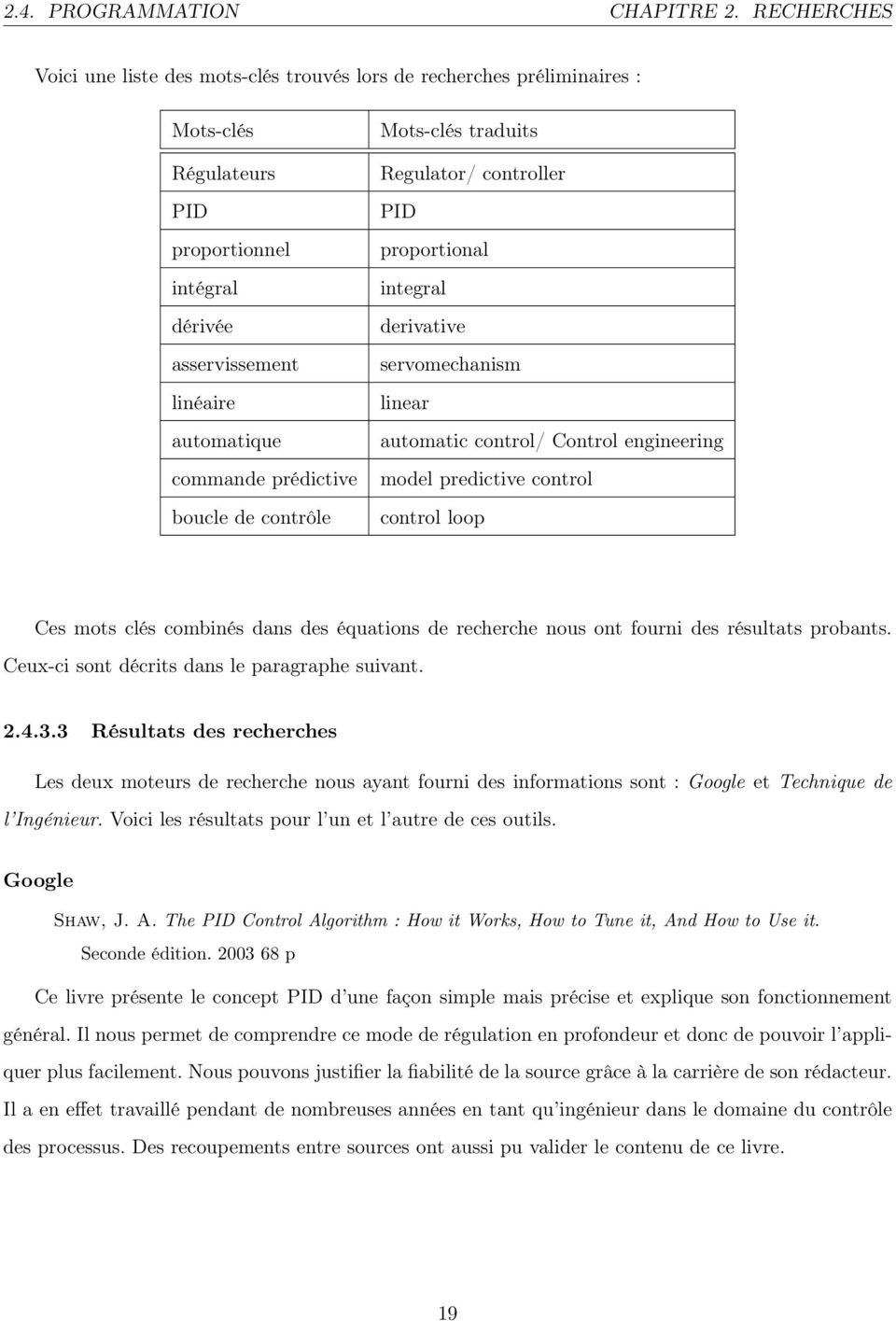 boucle de contrôle Mots-clés traduits Regulator/ controller PID proportional integral derivative servomechanism linear automatic control/ Control engineering model predictive control control loop Ces