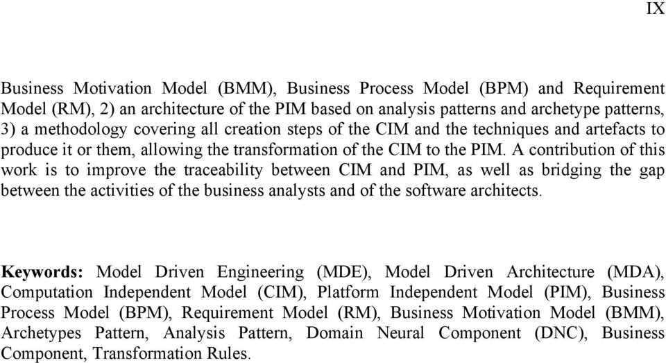 A contribution of this work is to improve the traceability between CIM and PIM, as well as bridging the gap between the activities of the business analysts and of the software architects.