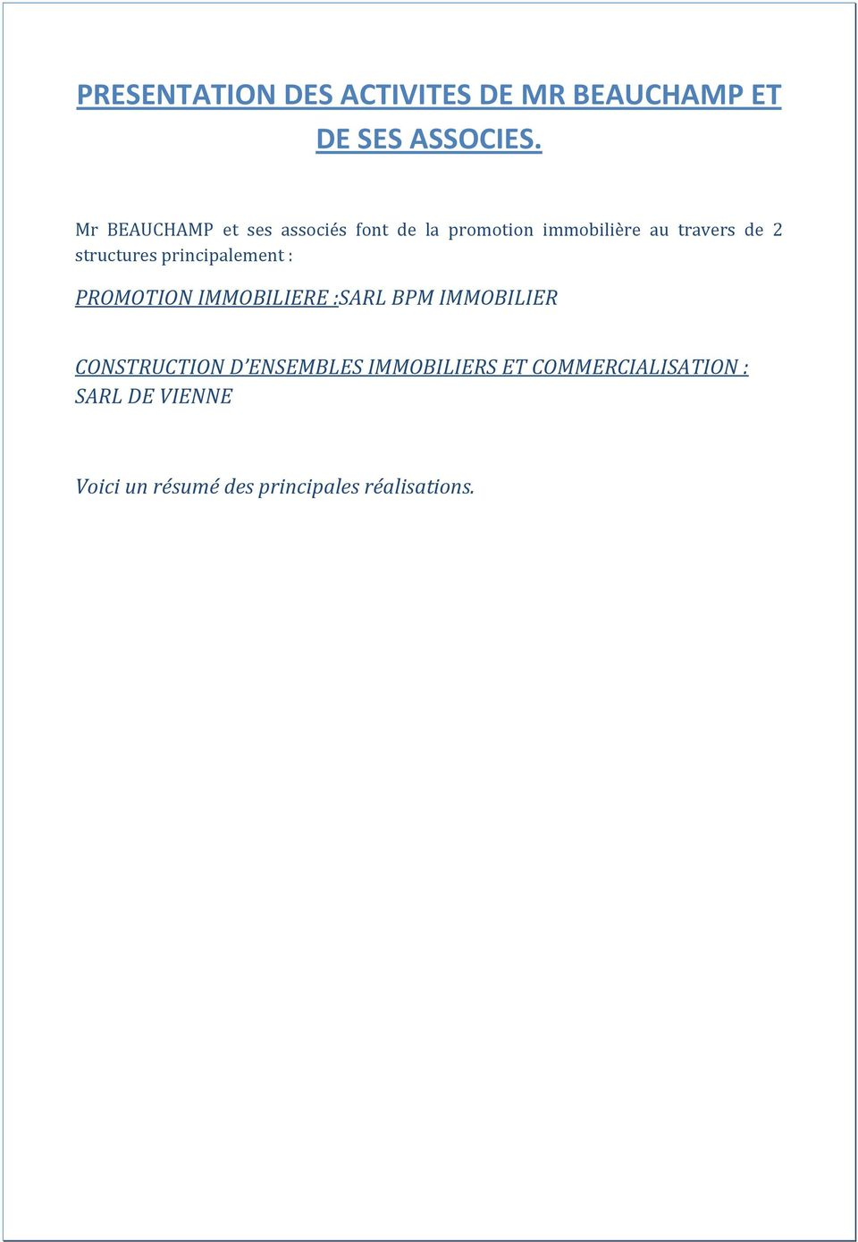 structures principalement : PROMOTION IMMOBILIERE :SARL BPM IMMOBILIER