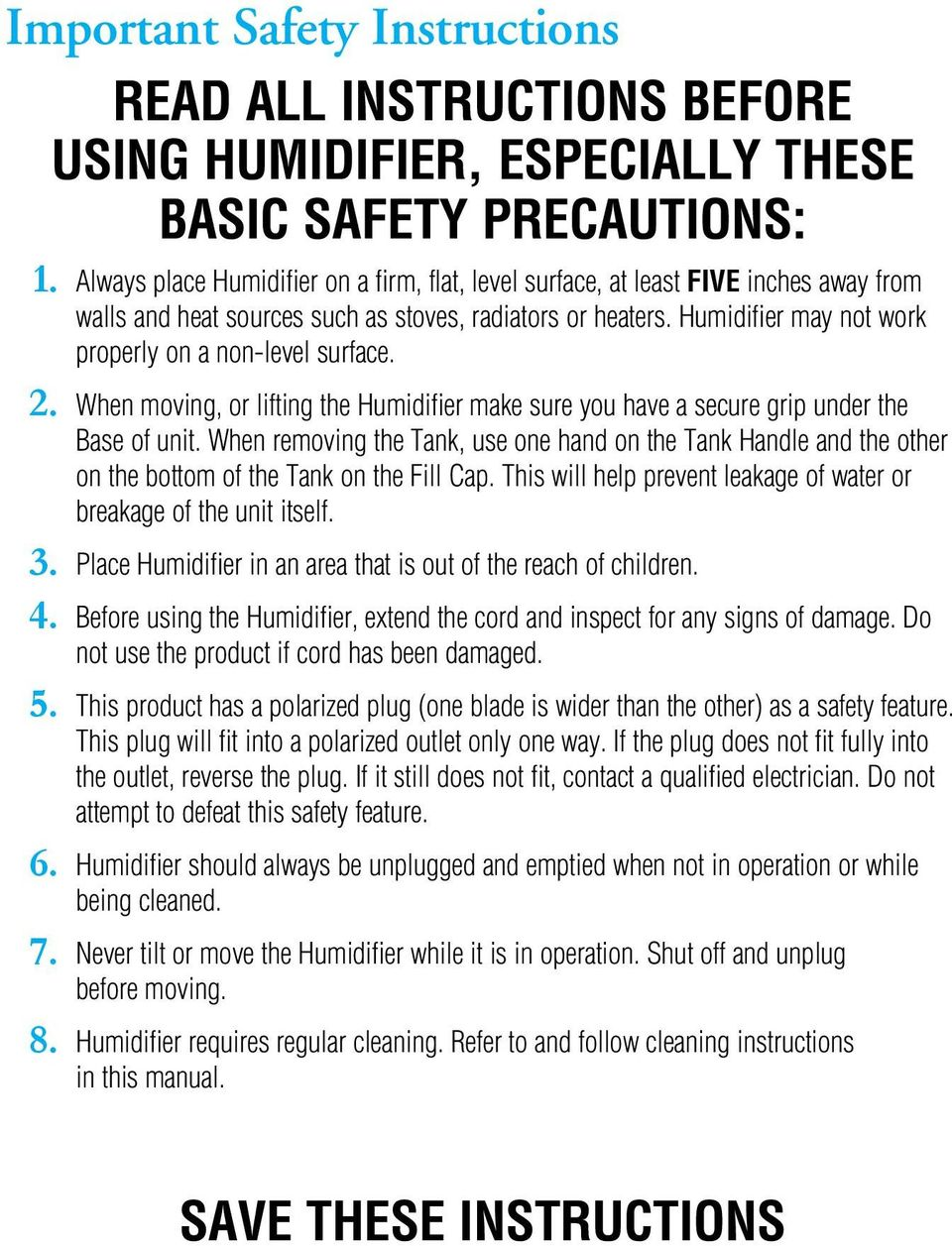 Humidifier may not work properly on a non-level surface. 2. When moving, or lifting the Humidifier make sure you have a secure grip under the Base of unit.
