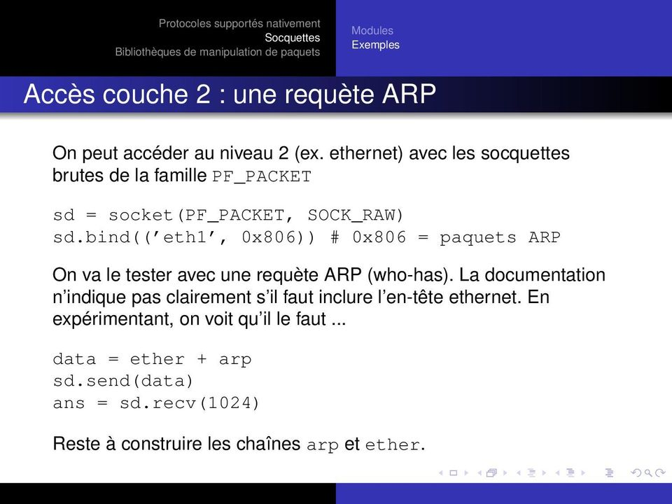 bind(( eth1, 0x806)) # 0x806 = paquets ARP On va le tester avec une requète ARP (who-has).