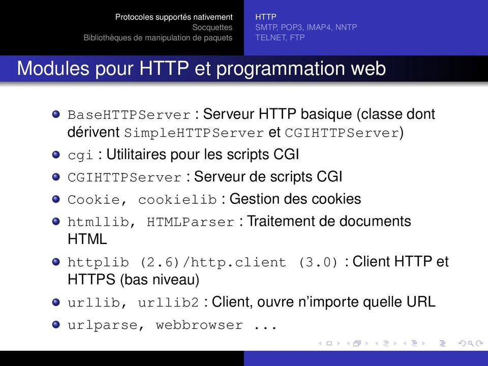 de scripts CGI Cookie, cookielib : Gestion des cookies htmllib, HTMLParser : Traitement de documents HTML httplib (2.