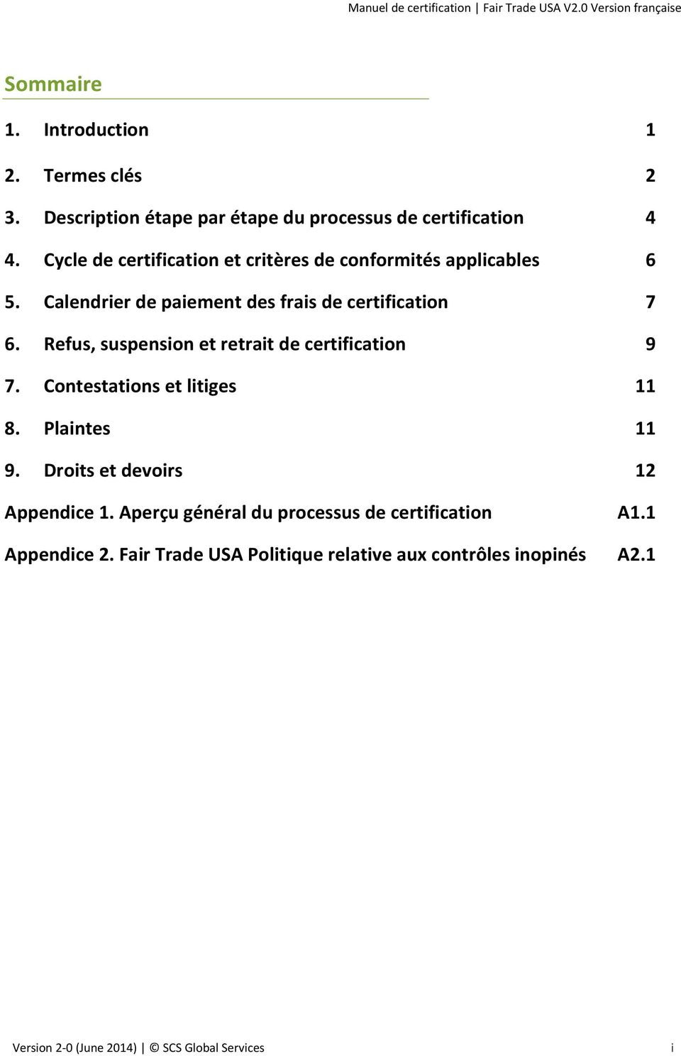 Refus, suspension et retrait de certification 9 7. Contestations et litiges 11 8. Plaintes 11 9. Droits et devoirs 12 Appendice 1.