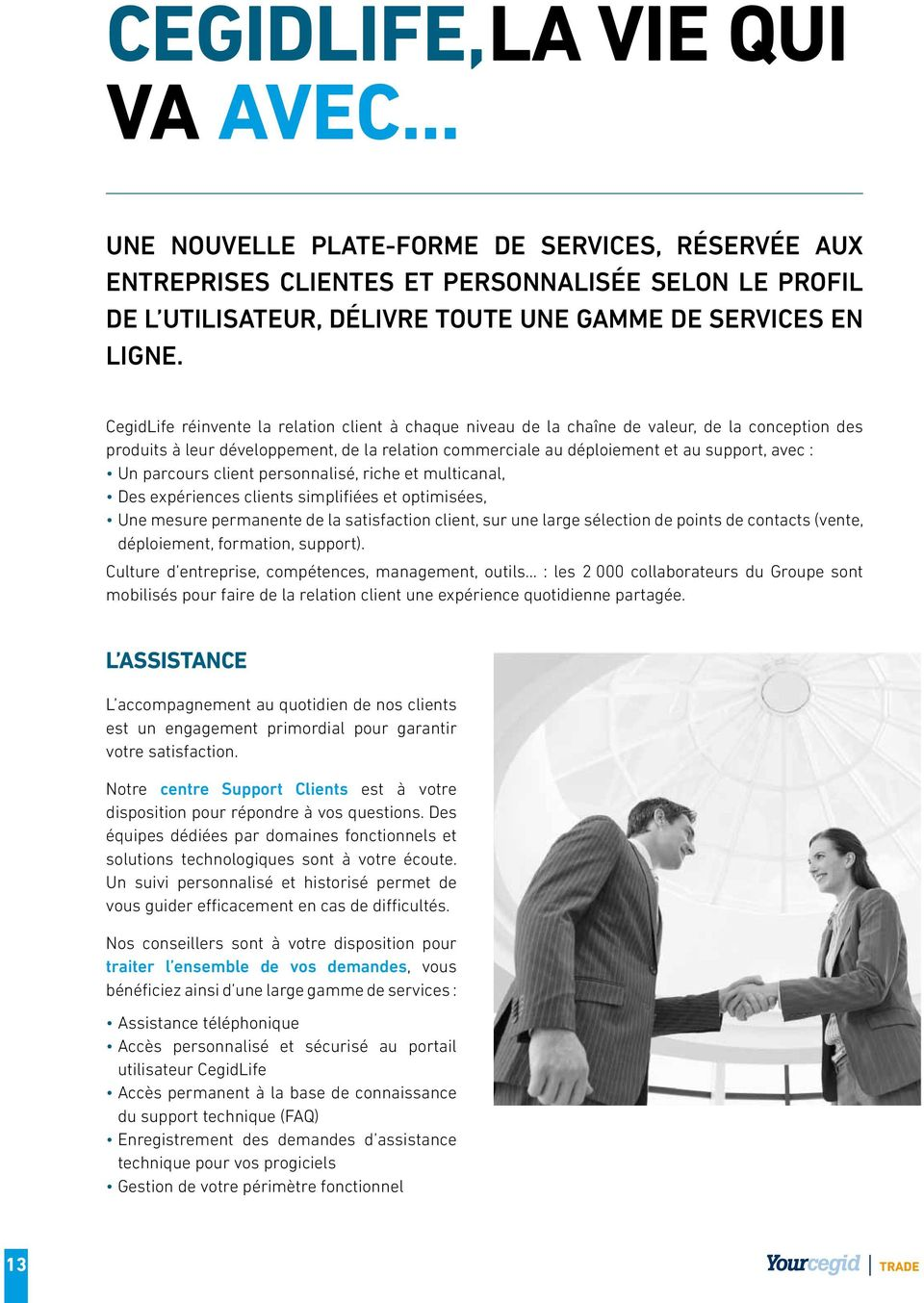 parcours client personnalisé, riche et multicanal, Des expériences clients simplifiées et optimisées, Une mesure permanente de la satisfaction client, sur une large sélection de points de contacts