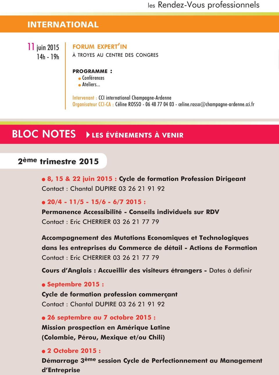 fr bloc notes les événements à venir 2 ème trimestre 2015 8, 15 & 22 juin 2015 : cycle de formation profession dirigeant Contact : Chantal DupIre 03 26 21 91 92 20/4-11/5-15/6-6/7 2015 : permanence