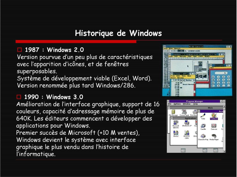 Système de développement viable (Excel, Word). Version renommée plus tard Windows/286. 1990 : Windows 3.