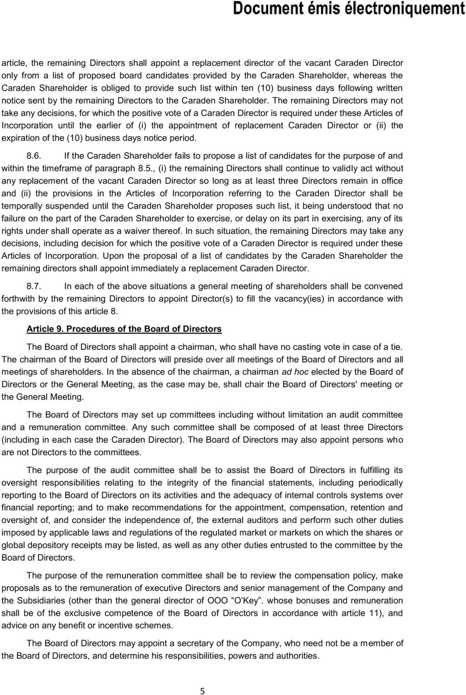 The remaining Directors may not take any decisions, for which the positive vote of a Caraden Director is required under these Articles of Incorporation until the earlier of (i) the appointment of
