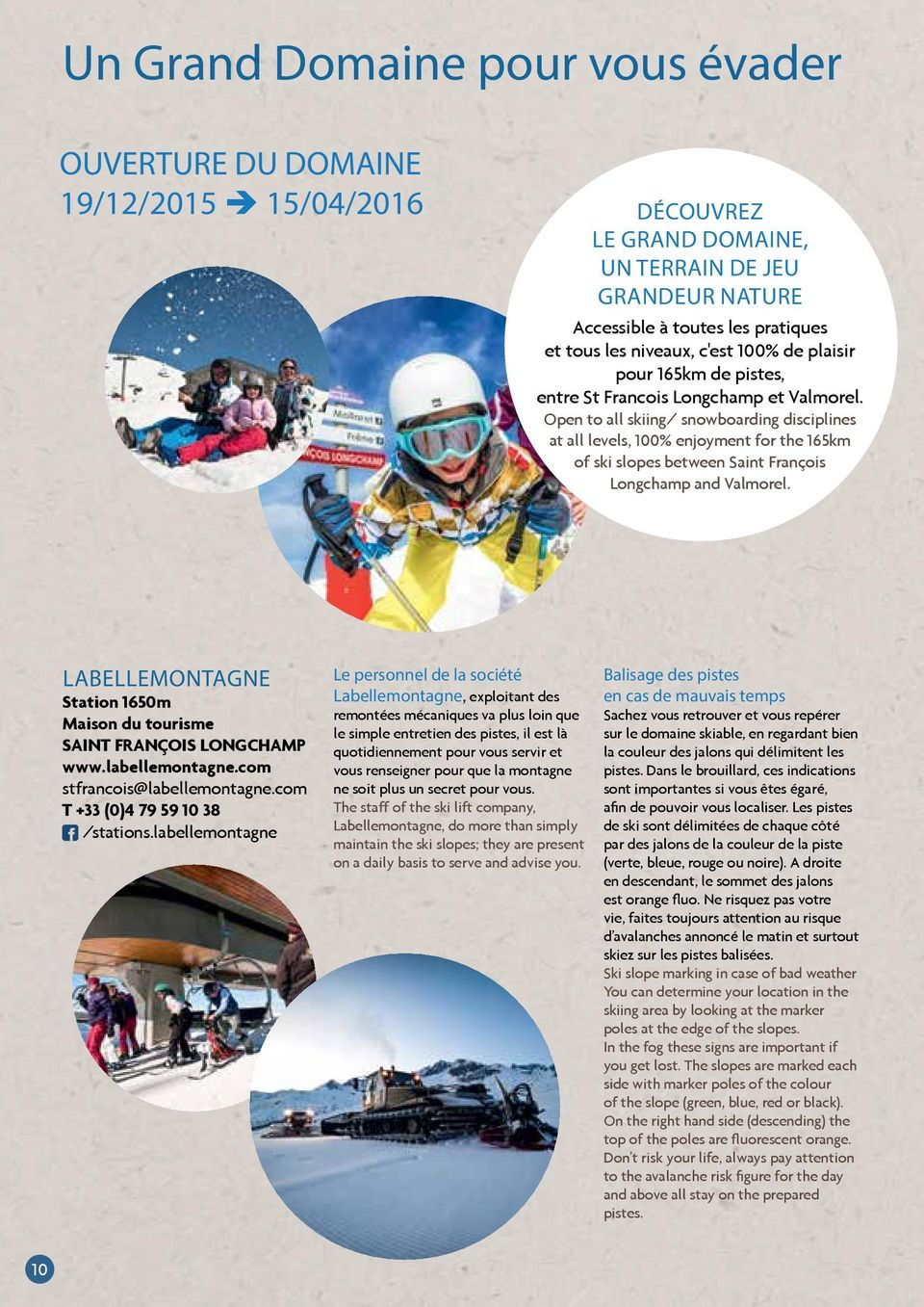 Open to all skiing/ snowboarding disciplines at all levels, 100% enjoyment for the 165km of ski slopes between Saint François Longchamp and Valmorel.