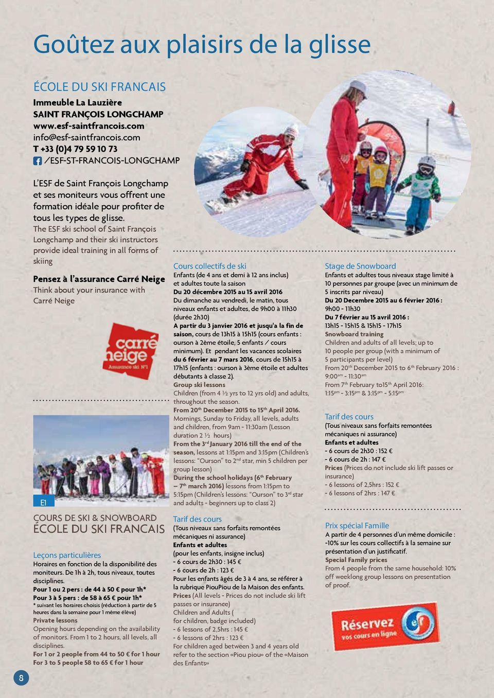 The ESF ski school of Saint François Longchamp and their ski instructors provide ideal training in all forms of skiing Pensez à l assurance Carré Neige Think about your insurance with Carré Neige E1