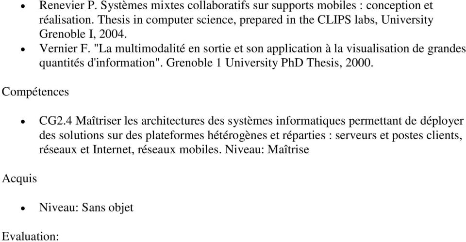"""La multimodalité en sortie et son application à la visualisation de grandes quantités d'information"". Grenoble 1 University PhD Thesis, 2000."