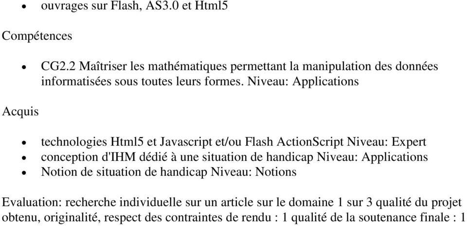 Niveau: Applications Acquis technologies Html5 et Javascript et/ou Flash ActionScript Niveau: Expert conception d'ihm dédié à une situation