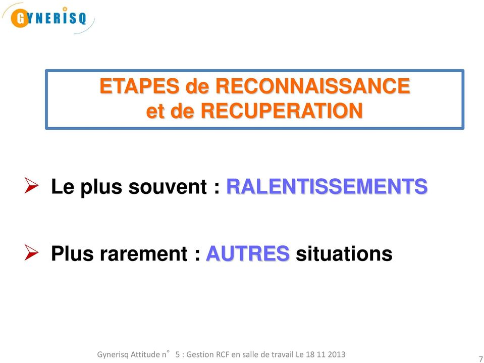 rarement : AUTRES situations Gynerisq