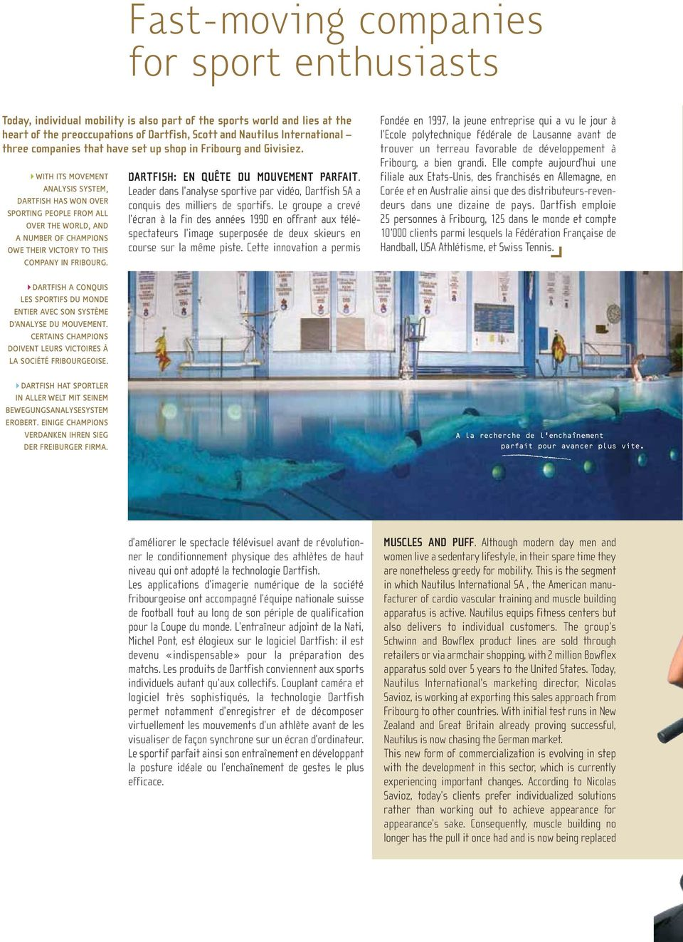 WITH ITS MOVEMENT ANALYSIS SYSTEM, DARTFISH HAS WON OVER SPORTING PEOPLE FROM ALL OVER THE WORLD, AND A NUMBER OF CHAMPIONS OWE THEIR VICTORY TO THIS COMPANY IN FRIBOURG.