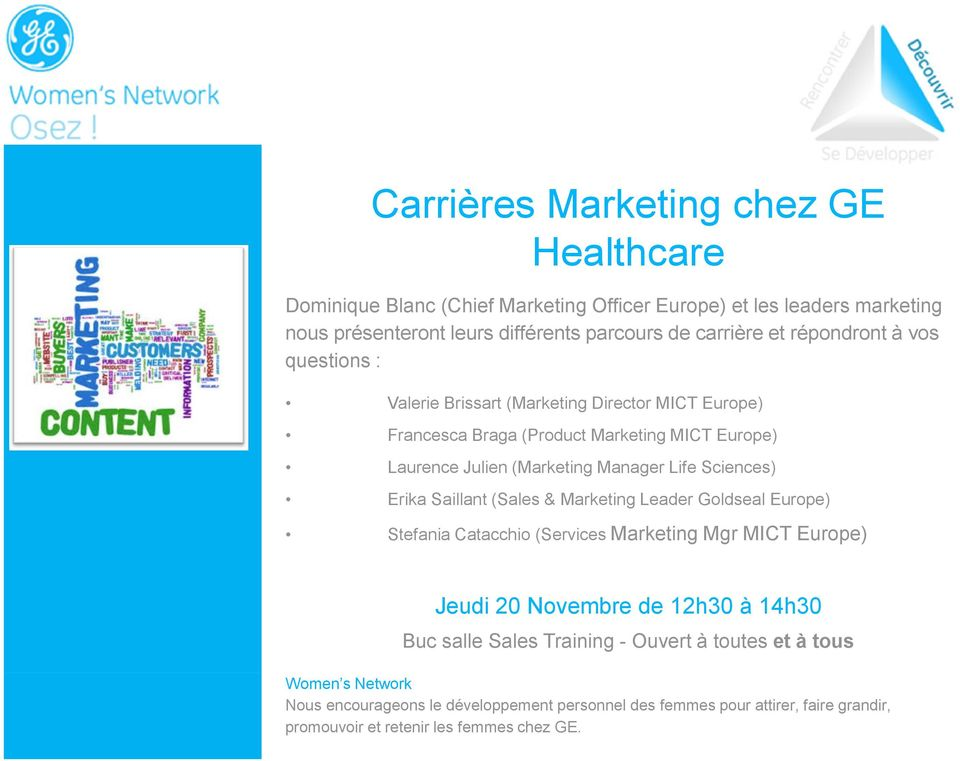 Sciences) Erika Saillant (Sales & Marketing Leader Goldseal Europe) Stefania Catacchio (Services Marketing Mgr MICT Europe) Jeudi 20 Novembre de 12h30 à 14h30 Buc salle