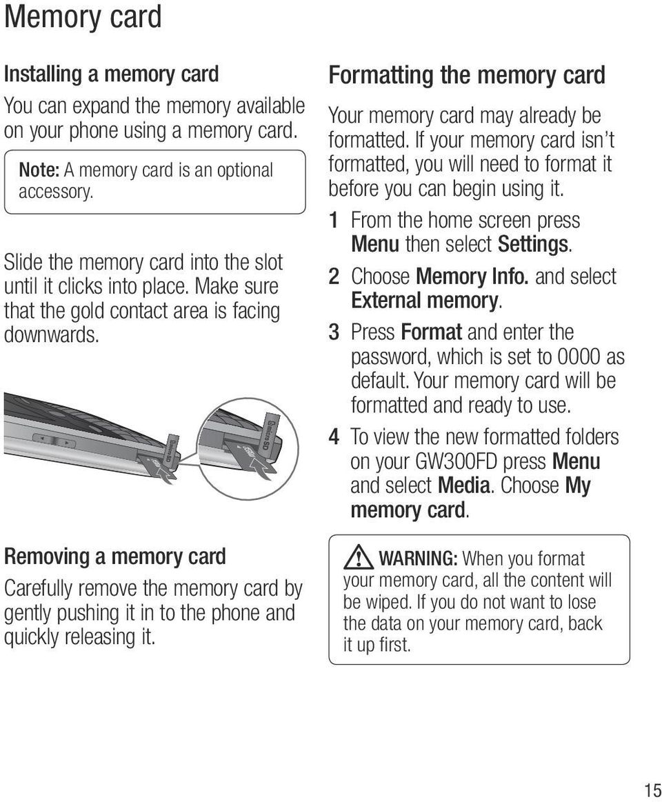 Removing a memory card Carefully remove the memory card by gently pushing it in to the phone and quickly releasing it. Formatting the memory card Your memory card may already be formatted.