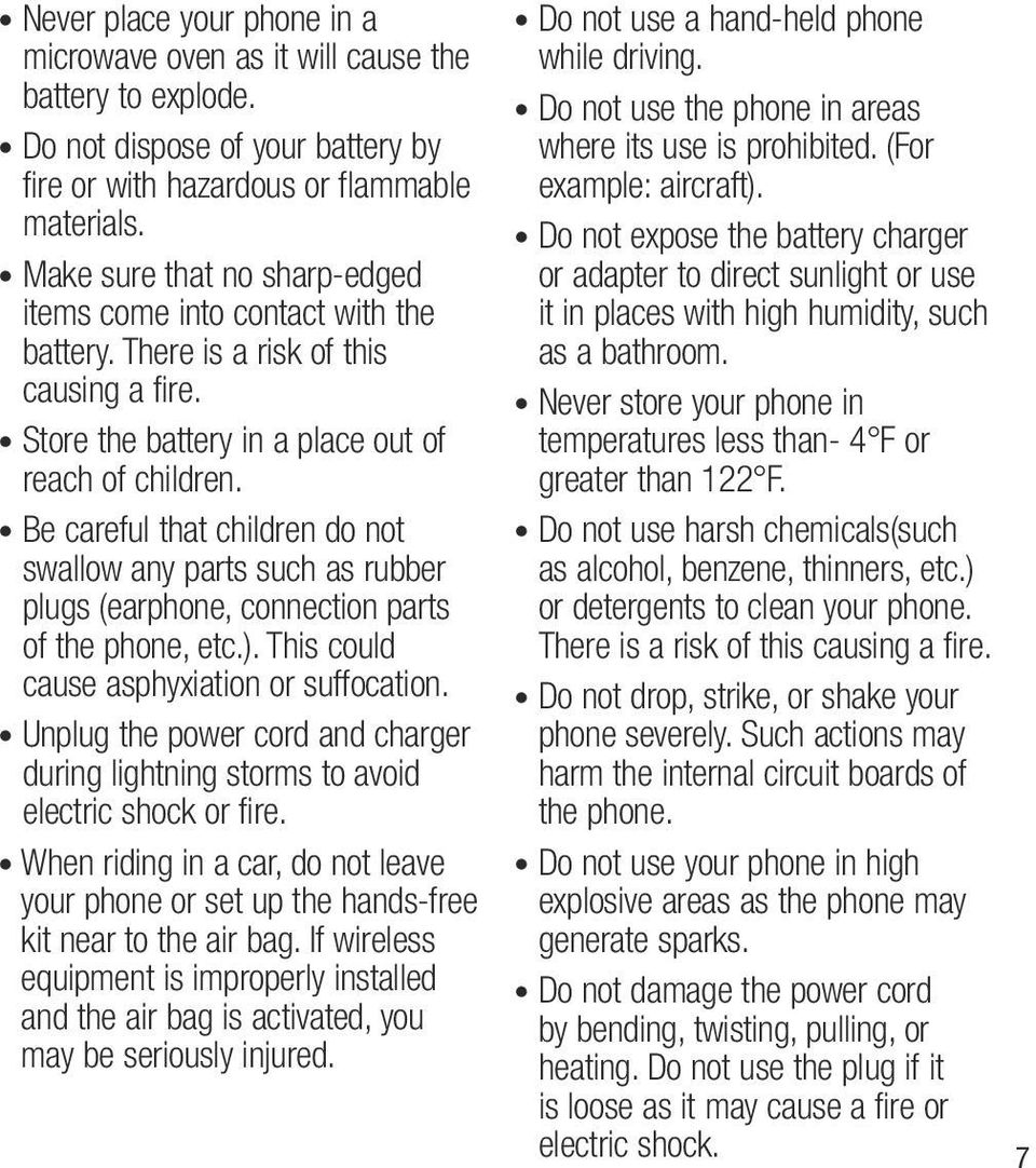 Be careful that children do not swallow any parts such as rubber plugs (earphone, connection parts of the phone, etc.). This could cause asphyxiation or suffocation.