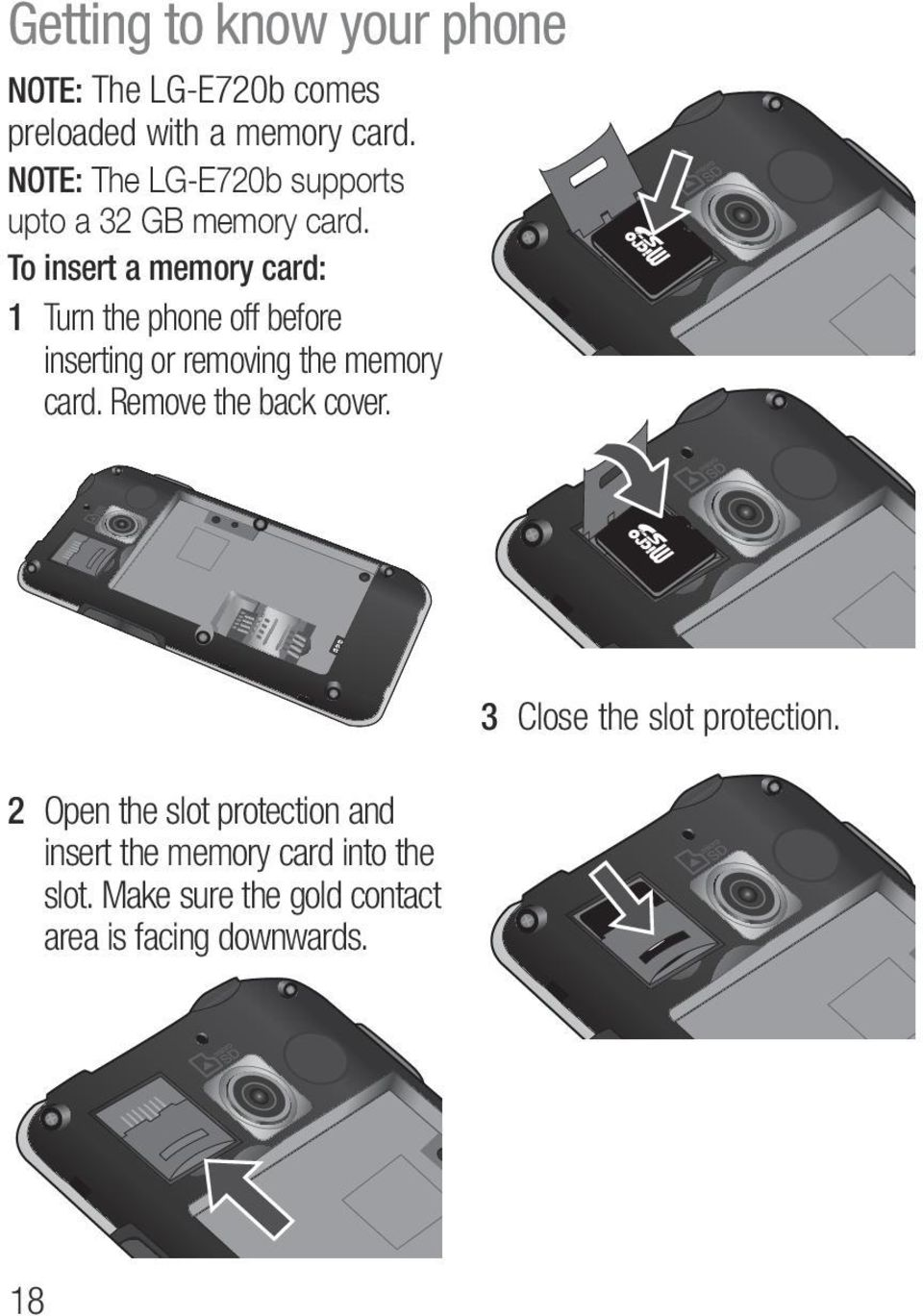 To insert a memory card: 1 Turn the phone off before inserting or removing the memory card.