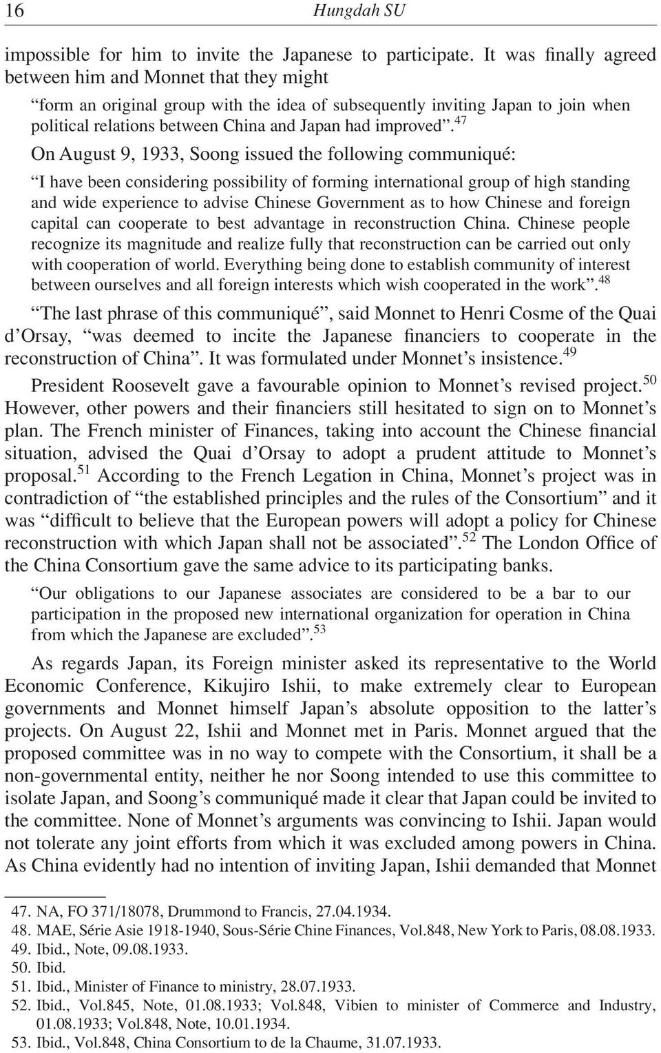 47 On August 9, 1933, Soong issued the following communiqué: I have been considering possibility of forming international group of high standing and wide experience to advise Chinese Government as to