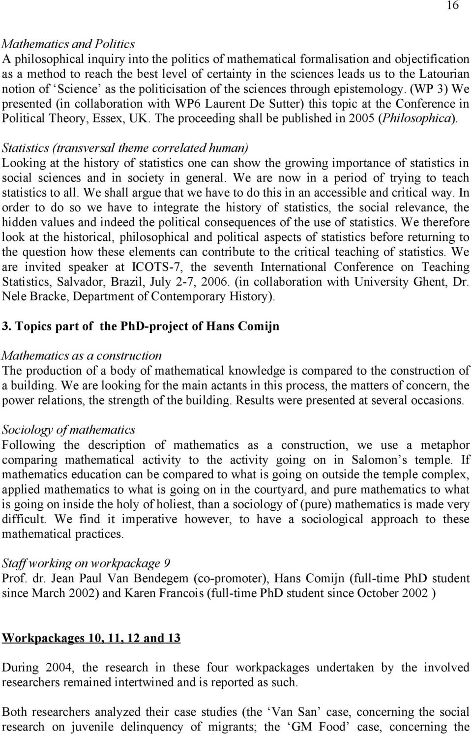 (WP 3) We presented (in collaboration with WP6 Laurent De Sutter) this topic at the Conference in Political Theory, Essex, UK. The proceeding shall be published in 2005 (Philosophica).