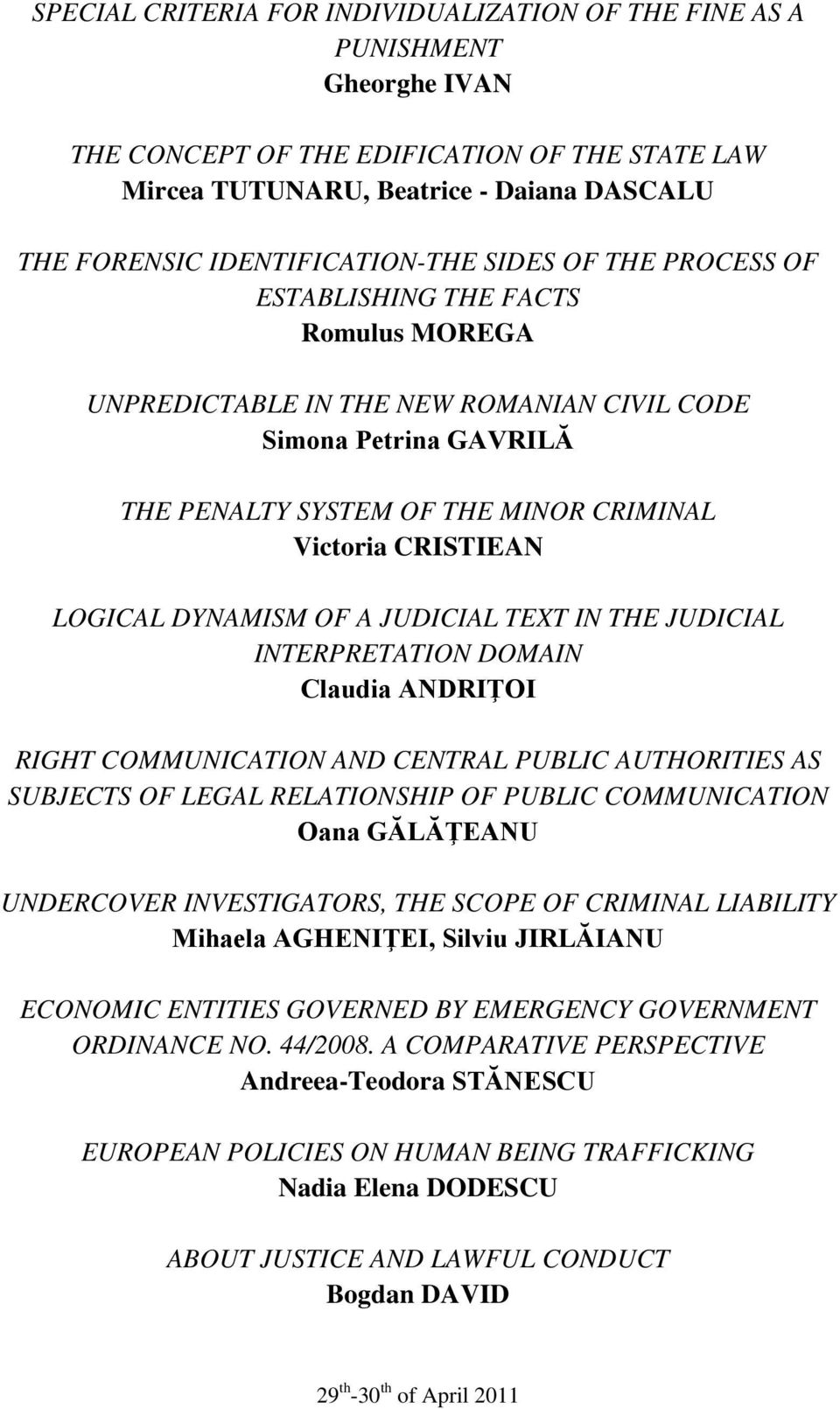 CRISTIEAN LOGICAL DYNAMISM OF A JUDICIAL TEXT IN THE JUDICIAL INTERPRETATION DOMAIN Claudia ANDRIŢOI RIGHT COMMUNICATION AND CENTRAL PUBLIC AUTHORITIES AS SUBJECTS OF LEGAL RELATIONSHIP OF PUBLIC