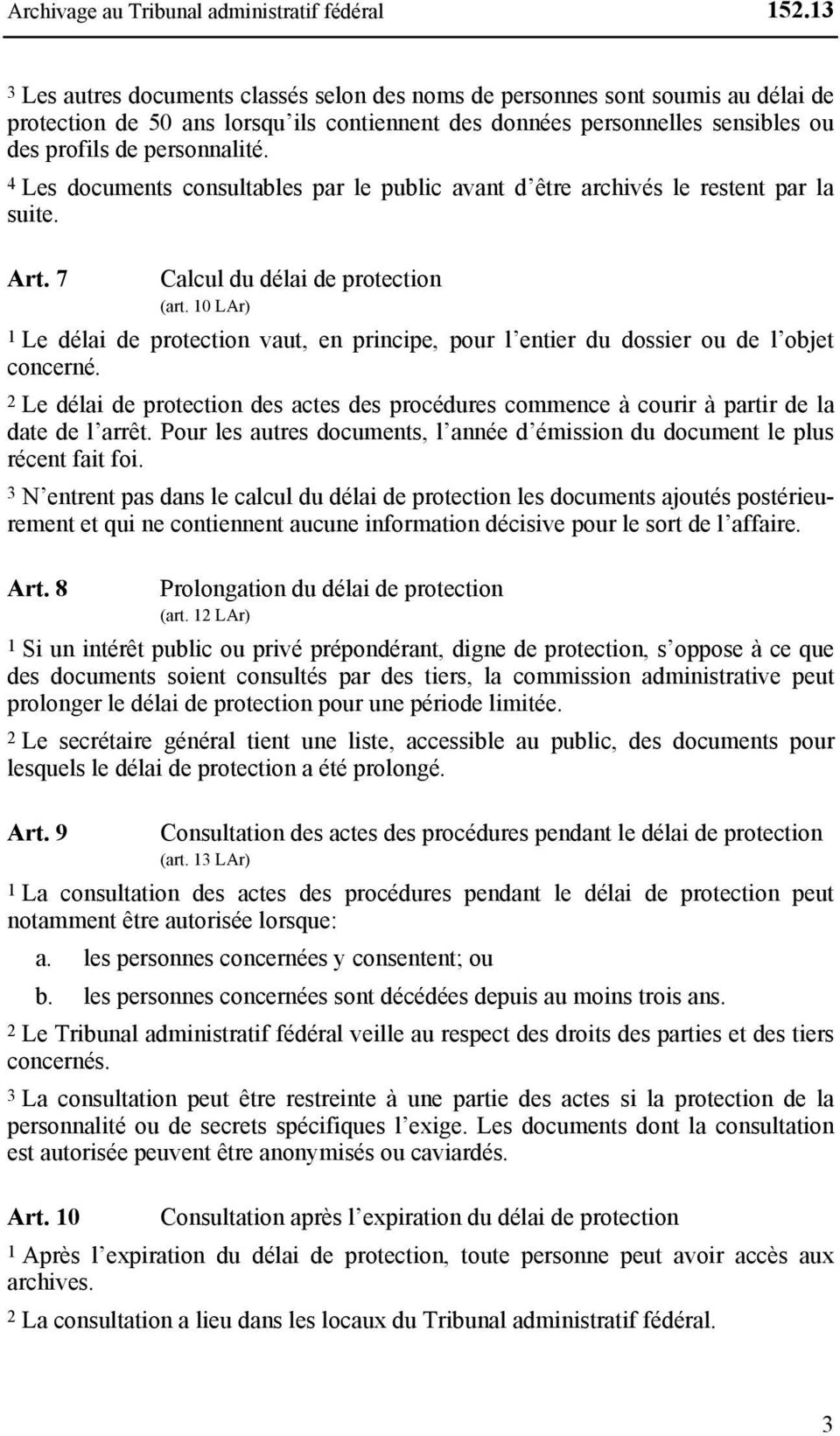 4 Les documents consultables par le public avant d être archivés le restent par la suite. Art. 7 Calcul du délai de protection (art.