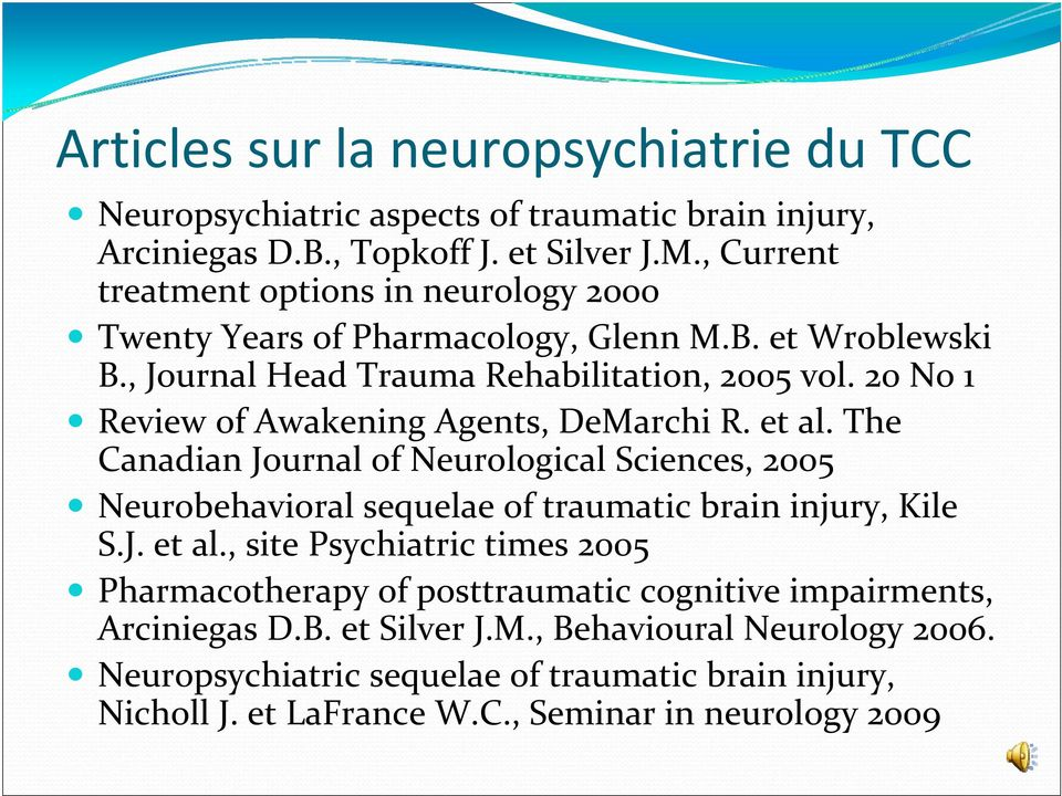 20 No 1 Review of Awakening Agents, DeMarchi R. et al. The Canadian Journal of Neurological Sciences, 2005 Neurobehavioral sequelae of traumatic brain injury, Kile S.J. et al., site Psychiatric times 2005 Pharmacotherapy of posttraumatic cognitive impairments, Arciniegas D.