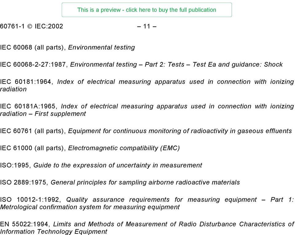 Equipment for continuous monitoring of radioactivity in gaseous effluents IEC 61000 (all parts), Electromagnetic compatibility (EMC) ISO:1995, Guide to the expression of uncertainty in measurement