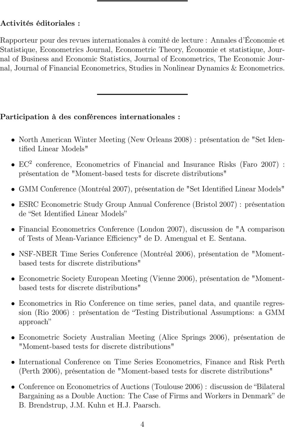 "Participation à des conférences internationales : North American Winter Meeting (New Orleans 2008) : présentation de ""Set Identified Linear Models"" EC 2 conference, Econometrics of Financial and"